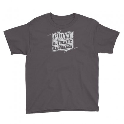 Print Is An Authentic Experience Youth Tee Designed By Buckstore