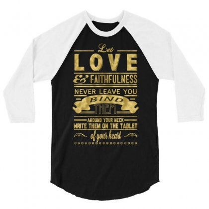 Let Love And Faithfulness Never Leave You Bind Them 3/4 Sleeve Shirt Designed By Buckstore
