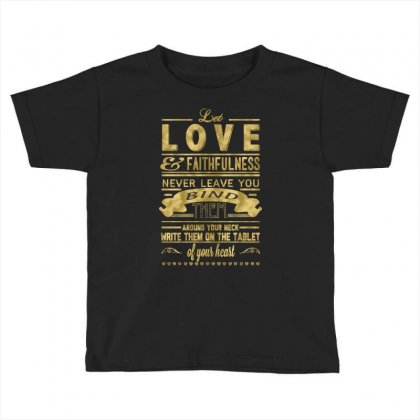Let Love And Faithfulness Never Leave You Bind Them Toddler T-shirt Designed By Buckstore