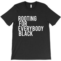 rooting for everybody black T-Shirt   Artistshot