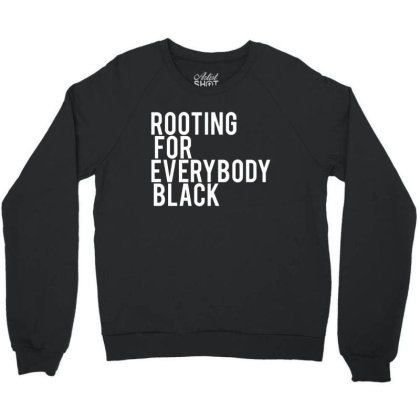 Rooting For Everybody Black Crewneck Sweatshirt Designed By Feniavey