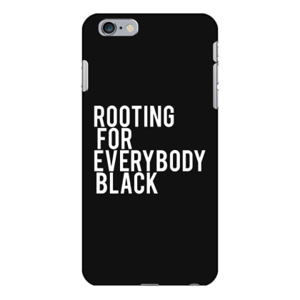 Rooting For Everybody Black Iphone 6 Plus/6s Plus Case Designed By Feniavey