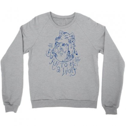 Born To Be A Wolf Crewneck Sweatshirt Designed By Specstore