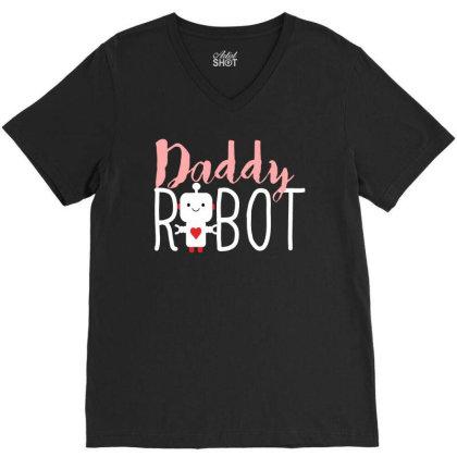 Daddy Robot V-neck Tee Designed By Feniavey